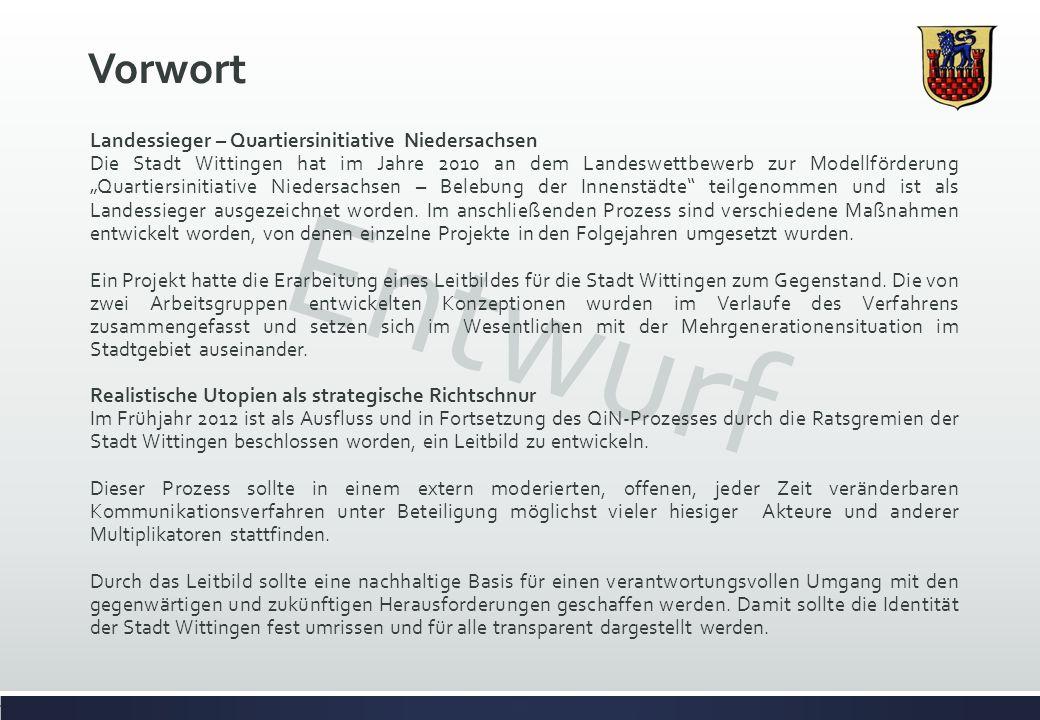 Entwurf Vorwort Landessieger – Quartiersinitiative Niedersachsen Die Stadt Wittingen hat im Jahre 2010 an dem Landeswettbewerb zur Modellförderung Quartiersinitiative Niedersachsen – Belebung der Innenstädte teilgenommen und ist als Landessieger ausgezeichnet worden.
