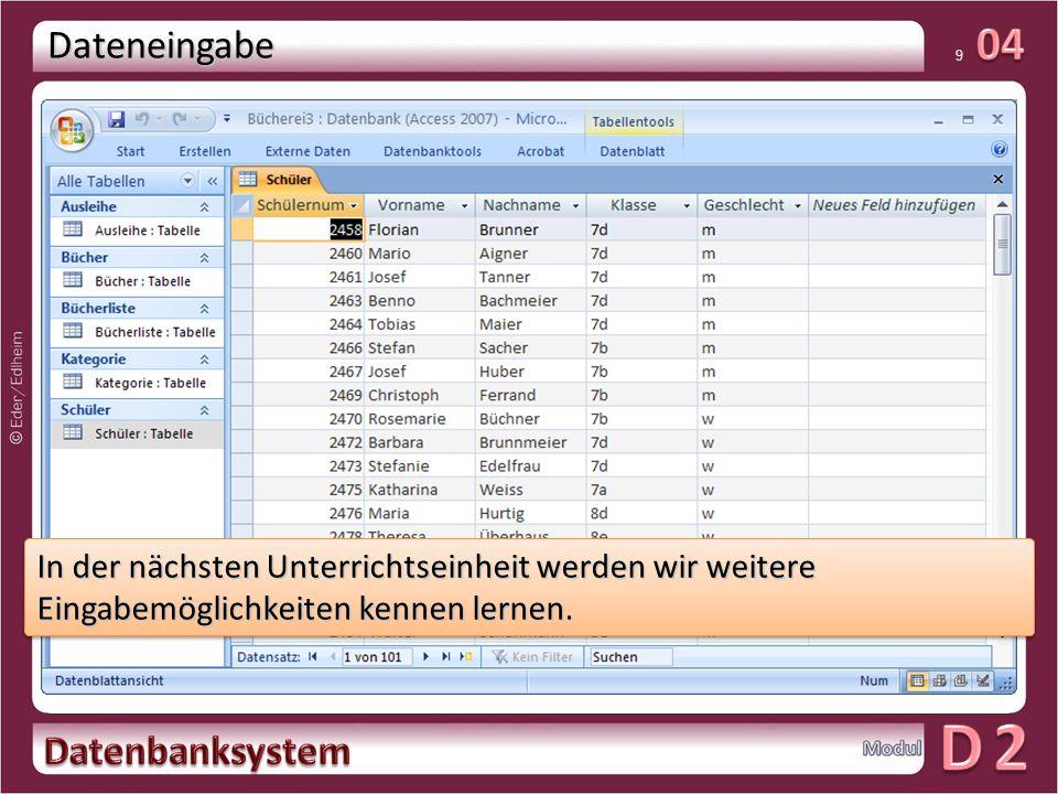 01 9 Dateneingabe Auswahl In der nächsten Unterrichtseinheit werden wir weitere Eingabemöglichkeiten kennen lernen.
