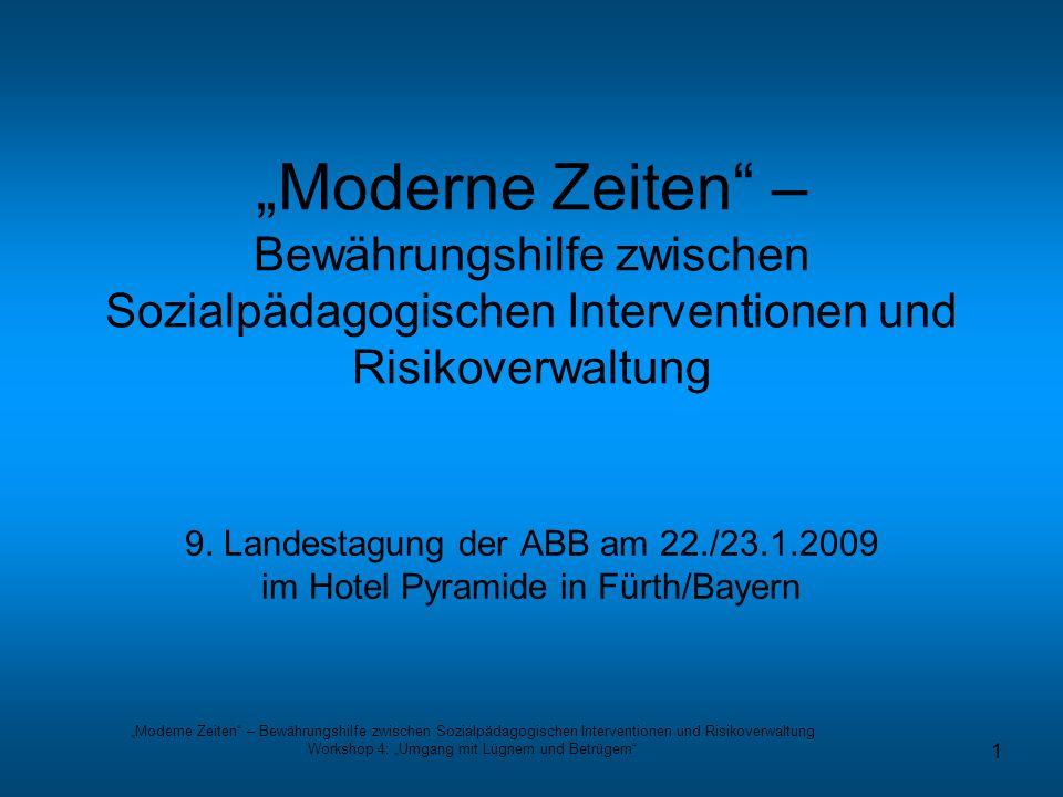 Moderne Zeiten – Bewährungshilfe zwischen Sozialpädagogischen Interventionen und Risikoverwaltung Workshop 4: Umgang mit Lügnern und Betrügern 1 Moder