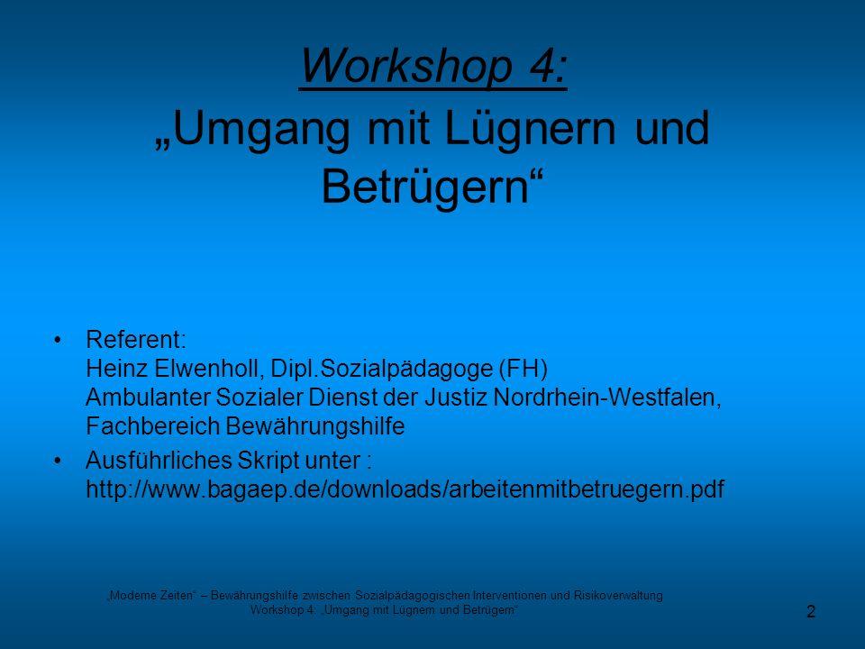 Moderne Zeiten – Bewährungshilfe zwischen Sozialpädagogischen Interventionen und Risikoverwaltung Workshop 4: Umgang mit Lügnern und Betrügern 2 Refer
