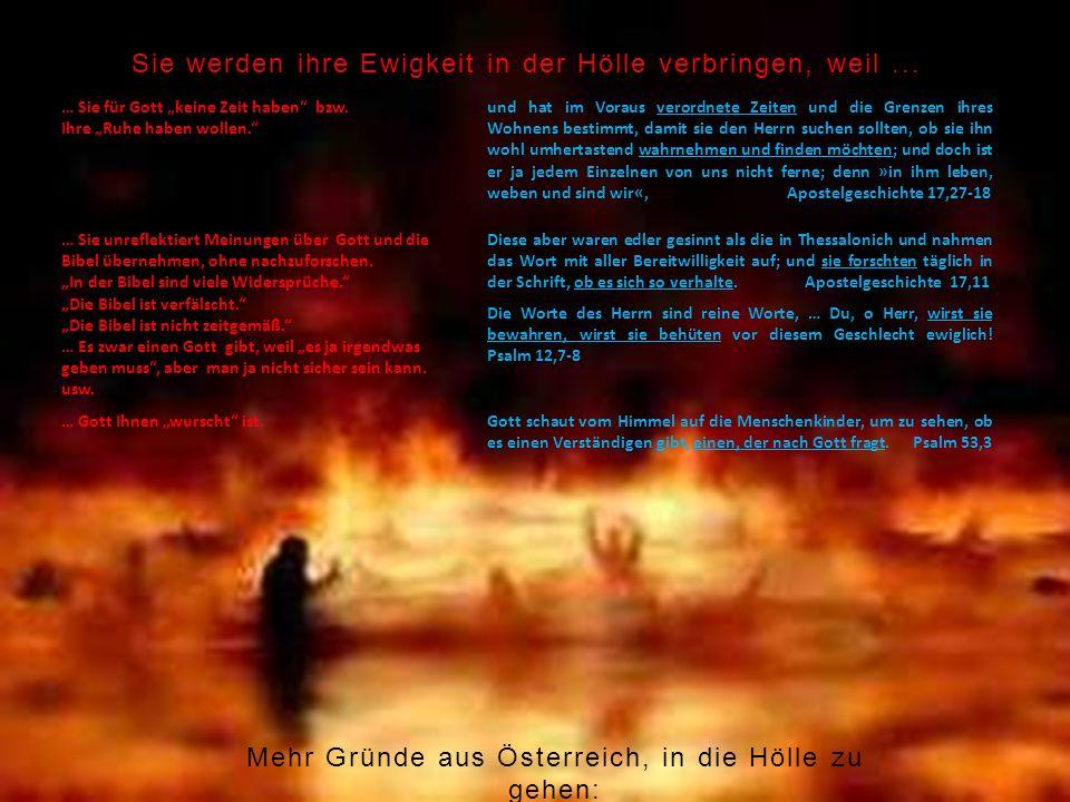 Sie werden ihre Ewigkeit in der Hölle verbringen, weil... … Sie für Gott keine Zeit haben bzw. Ihre Ruhe haben wollen. und hat im Voraus verordnete Ze