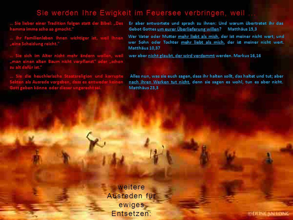 Sie werden Ihre Ewigkeit im Feuersee verbringen, weil... … Sie lieber einer Tradition folgen statt der Bibel: Des hamma imma scho so gmocht. Er aber a