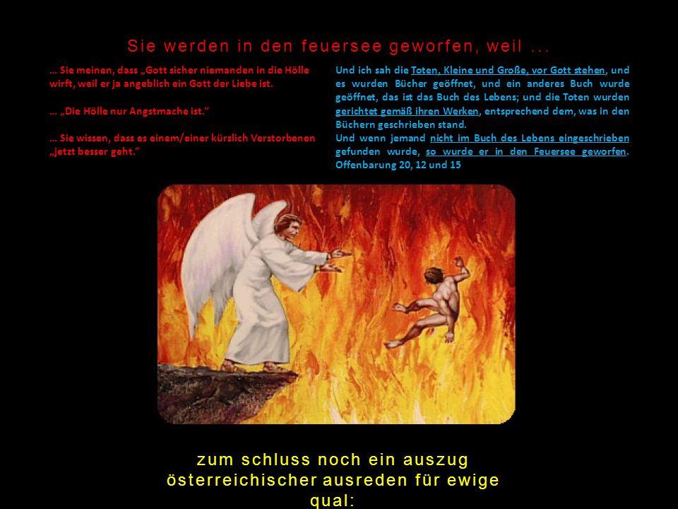 Sie werden in den feuersee geworfen, weil... … Sie meinen, dass Gott sicher niemanden in die Hölle wirft, weil er ja angeblich ein Gott der Liebe ist.