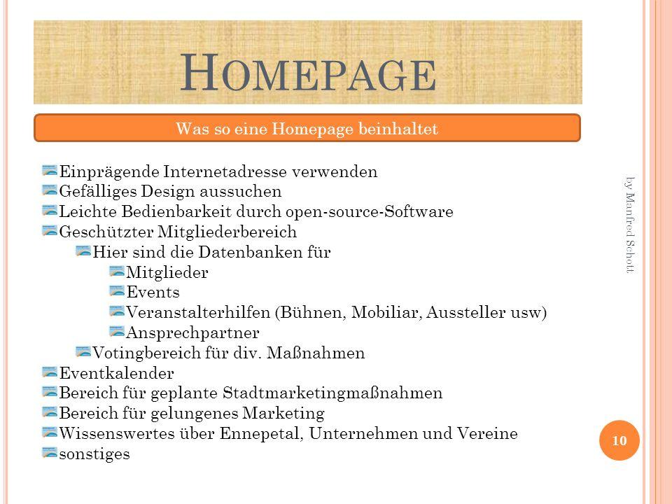 H OMEPAGE Was so eine Homepage beinhaltet Einprägende Internetadresse verwenden Gefälliges Design aussuchen Leichte Bedienbarkeit durch open-source-So
