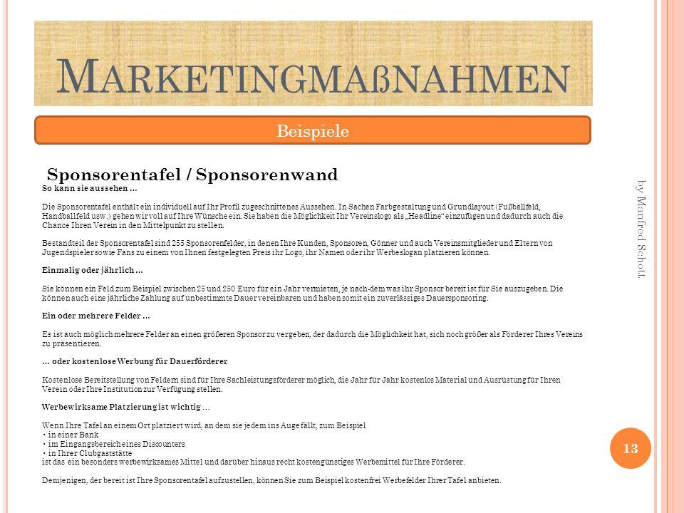M ARKETINGMAßNAHMEN Beispiele Sponsorentafel / Sponsorenwand So kann sie aussehen … Die Sponsorentafel enthält ein individuell auf Ihr Profil zugeschnittenes Aussehen.