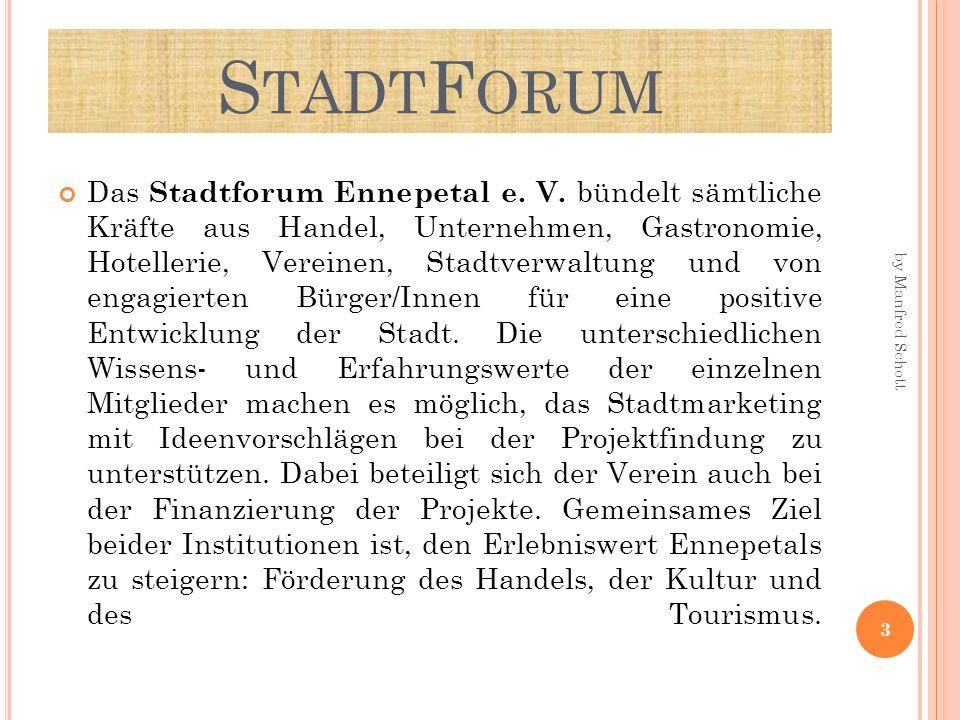 S TADT F ORUM 3 Das Stadtforum Ennepetal e. V. bündelt sämtliche Kräfte aus Handel, Unternehmen, Gastronomie, Hotellerie, Vereinen, Stadtverwaltung un