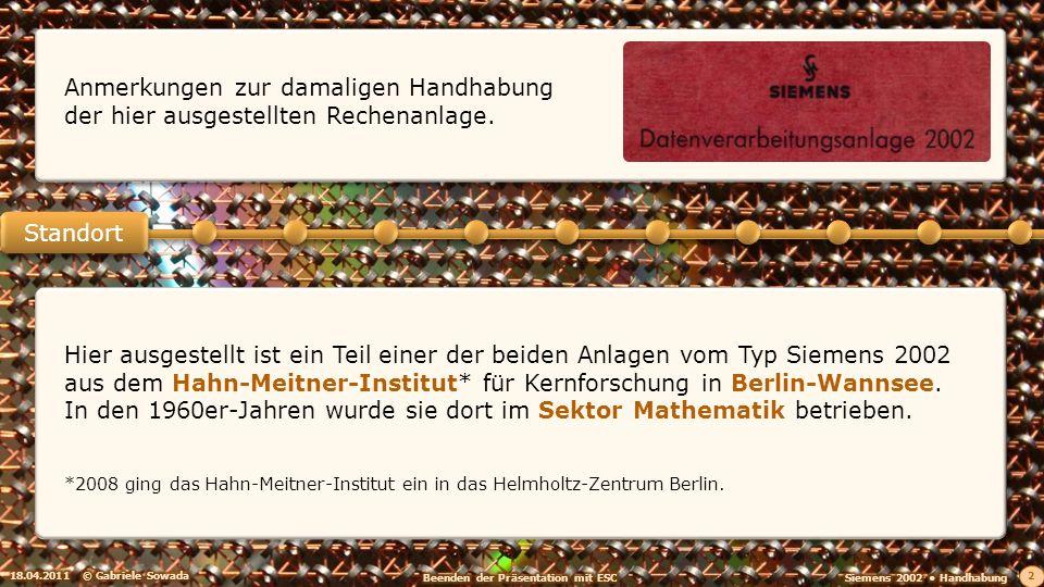 18.04.2011© Gabriele Sowada 2 Hier ausgestellt ist ein Teil einer der beiden Anlagen vom Typ Siemens 2002 aus dem Hahn-Meitner-Institut* für Kernforschung in Berlin-Wannsee.