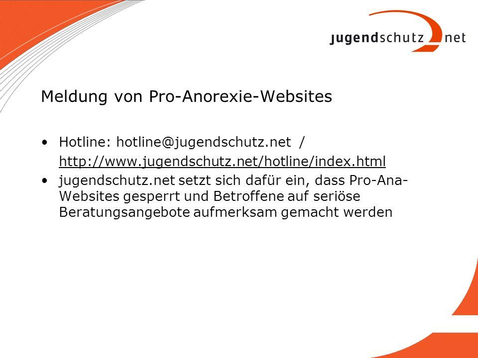 Meldung von Pro-Anorexie-Websites Hotline: hotline@jugendschutz.net / http://www.jugendschutz.net/hotline/index.html jugendschutz.net setzt sich dafür
