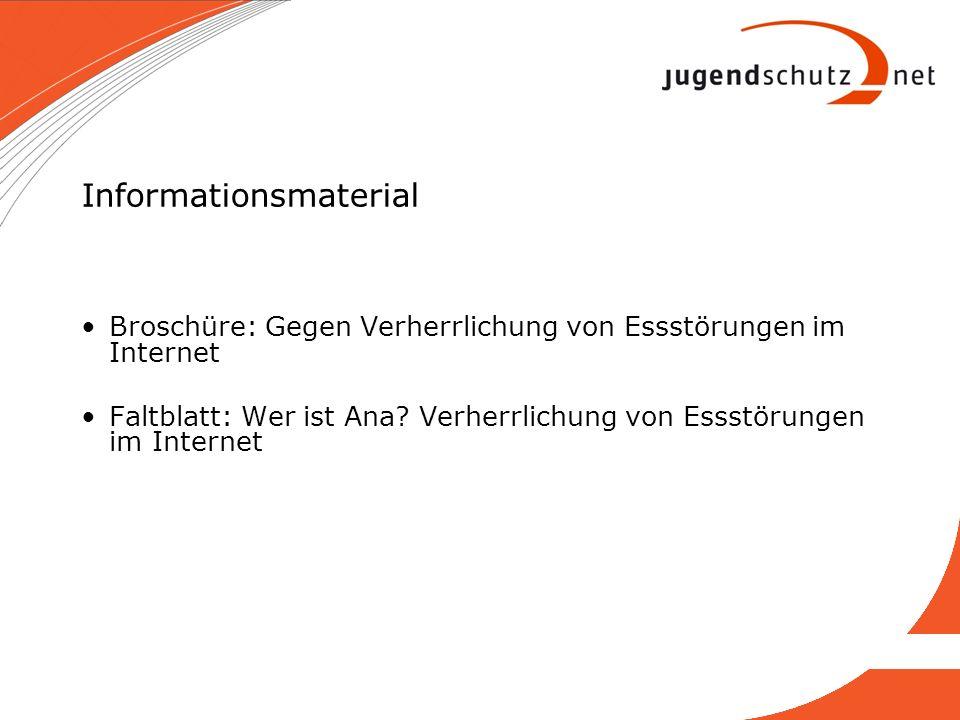 Informationsmaterial Broschüre: Gegen Verherrlichung von Essstörungen im Internet Faltblatt: Wer ist Ana? Verherrlichung von Essstörungen im Internet