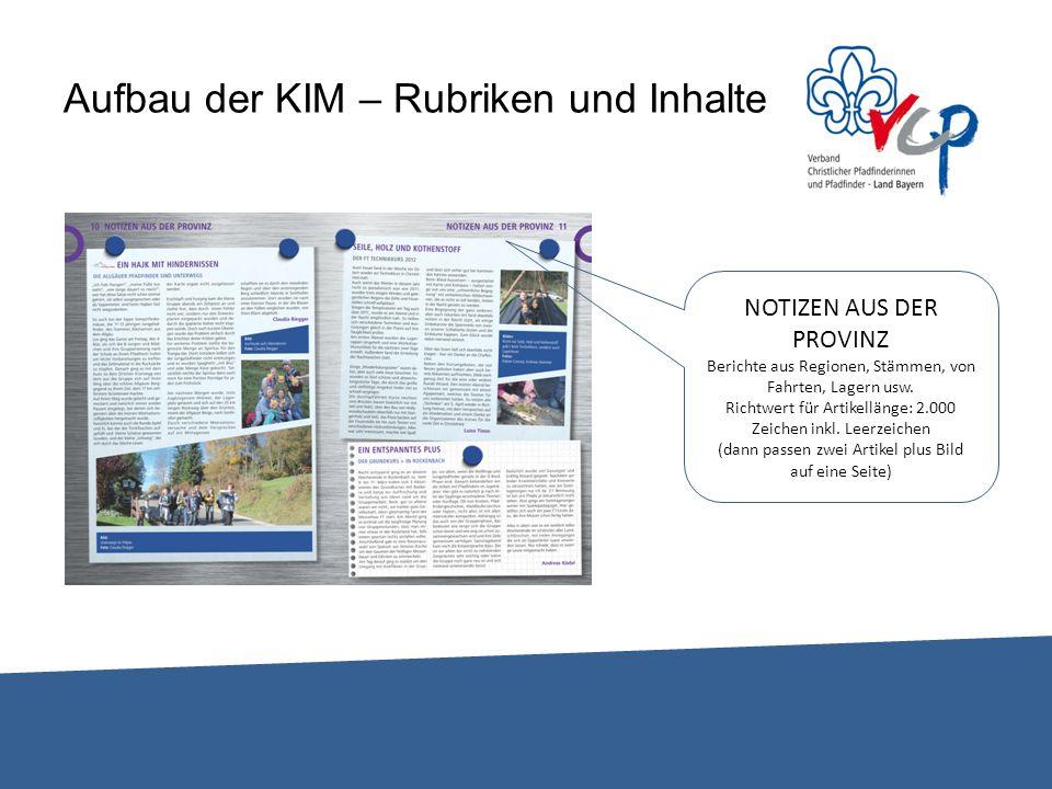 Aufbau der KIM – Rubriken und Inhalte NOTIZEN AUS DER PROVINZ Berichte aus Regionen, Stämmen, von Fahrten, Lagern usw. Richtwert für Artikellänge: 2.0