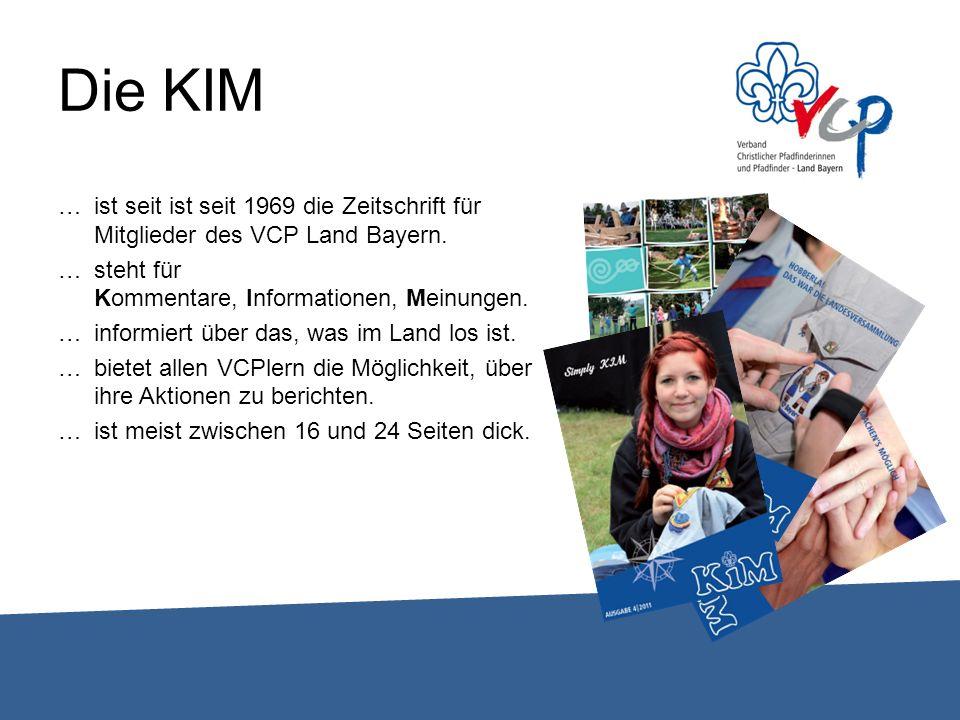 Die KIM …ist seit ist seit 1969 die Zeitschrift für Mitglieder des VCP Land Bayern. …steht für Kommentare, Informationen, Meinungen. …informiert über