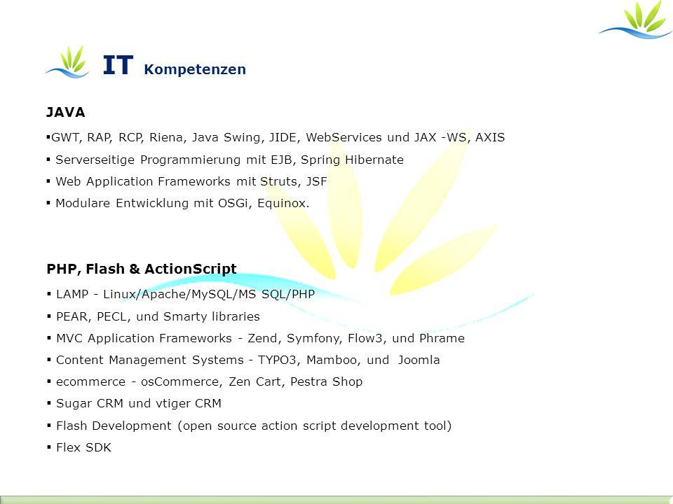 JAVA GWT, RAP, RCP, Riena, Java Swing, JIDE, WebServices und JAX -WS, AXIS Serverseitige Programmierung mit EJB, Spring Hibernate Web Application Frameworks mit Struts, JSF Modulare Entwicklung mit OSGi, Equinox.