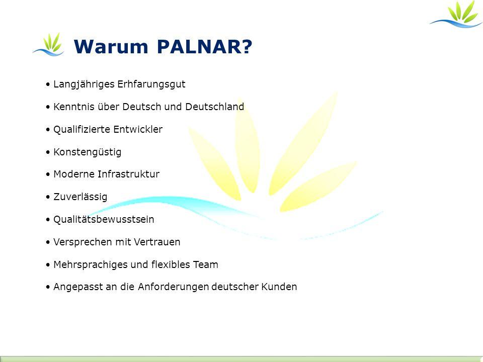 Warum PALNAR? Langjähriges Erhfarungsgut Kenntnis über Deutsch und Deutschland Qualifizierte Entwickler Konstengüstig Moderne Infrastruktur Zuverlässi