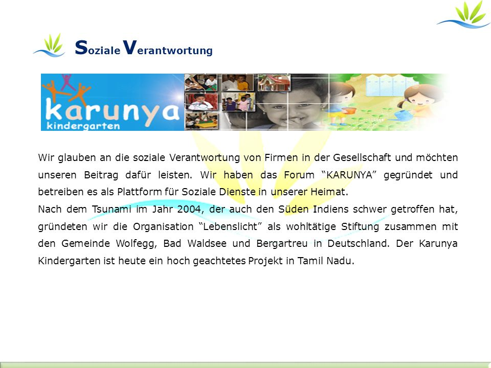 Wir glauben an die soziale Verantwortung von Firmen in der Gesellschaft und möchten unseren Beitrag dafür leisten. Wir haben das Forum KARUNYA gegründ