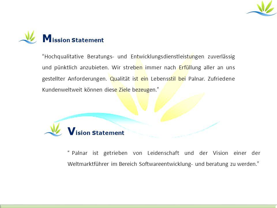 V ision Statement M ission Statement Hochqualitative Beratungs- und Entwicklungsdienstleistungen zuverlässig und pünktlich anzubieten. Wir streben imm