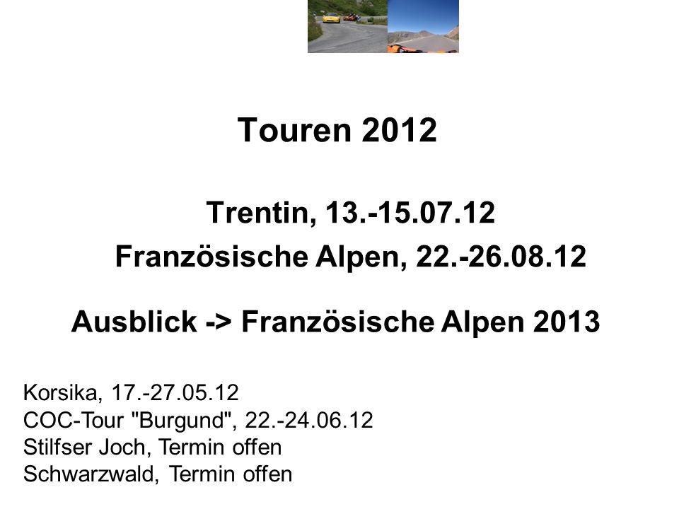 Touren 2012 Trentin, 13.-15.07.12 Französische Alpen, 22.-26.08.12 Ausblick -> Französische Alpen 2013 Korsika, 17.-27.05.12 COC-Tour Burgund , 22.-24.06.12 Stilfser Joch, Termin offen Schwarzwald, Termin offen