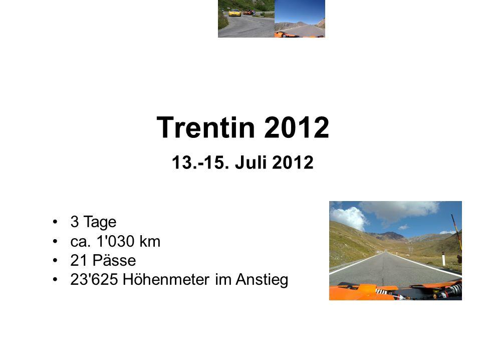 Trentin 2012 13.-15. Juli 2012 3 Tage ca. 1 030 km 21 Pässe 23 625 Höhenmeter im Anstieg