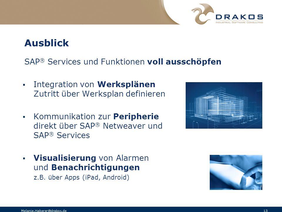 Melanie.Haberer@drakos.de 13 Ausblick SAP ® Services und Funktionen voll ausschöpfen Integration von Werksplänen Zutritt über Werksplan definieren Kom