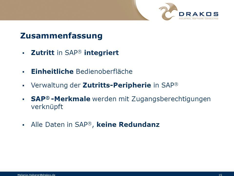 Melanie.Haberer@drakos.de 15 Zusammenfassung Zutritt in SAP ® integriert Einheitliche Bedienoberfläche Verwaltung der Zutritts-Peripherie in SAP ® SAP