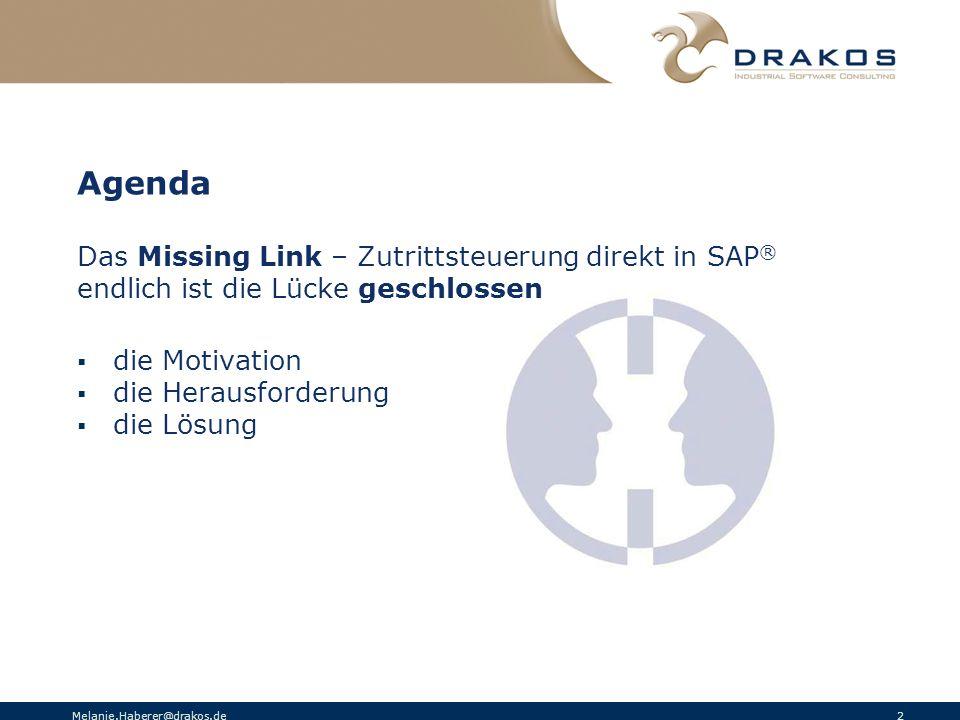 Melanie.Haberer@drakos.de 2 Agenda Das Missing Link – Zutrittsteuerung direkt in SAP ® endlich ist die Lücke geschlossen die Motivation die Herausford