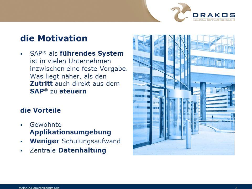 Melanie.Haberer@drakos.de 3 die Motivation SAP ® als führendes System ist in vielen Unternehmen inzwischen eine feste Vorgabe. Was liegt näher, als de
