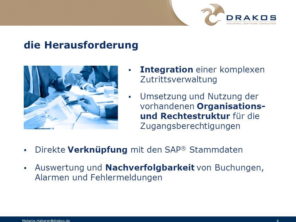 Melanie.Haberer@drakos.de 4 die Herausforderung Integration einer komplexen Zutrittsverwaltung Umsetzung und Nutzung der vorhandenen Organisations- un
