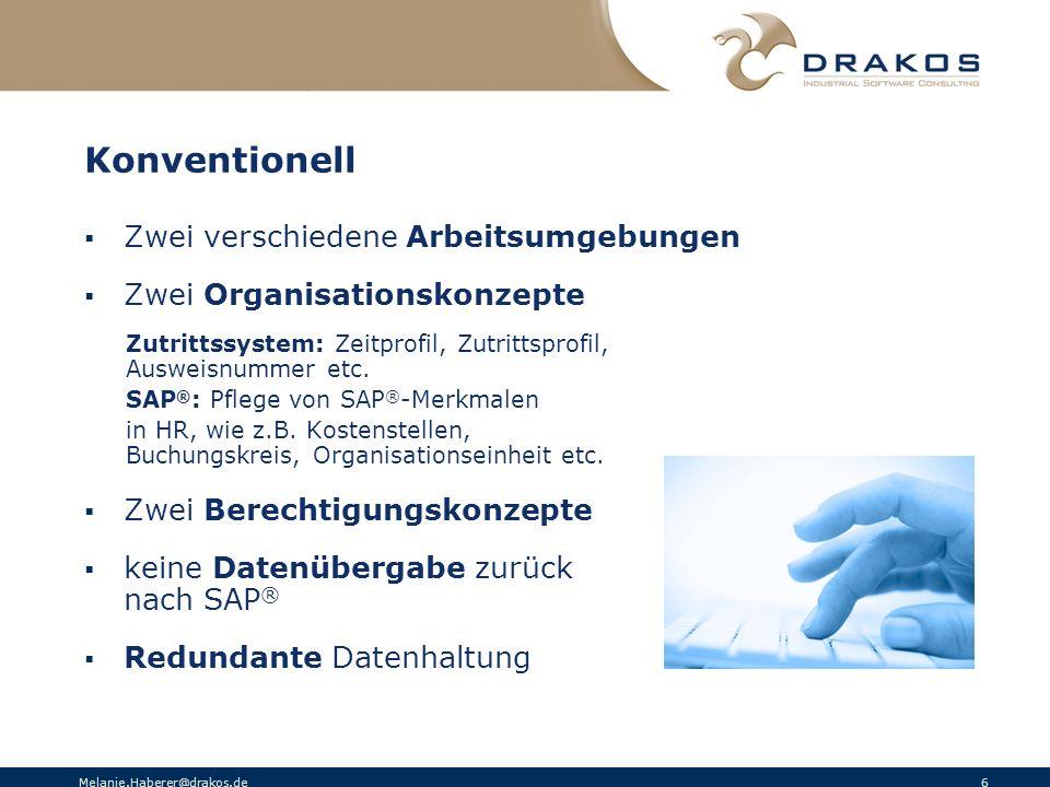 Melanie.Haberer@drakos.de 6 Konventionell Zwei verschiedene Arbeitsumgebungen Zwei Organisationskonzepte Zutrittssystem: Zeitprofil, Zutrittsprofil, A