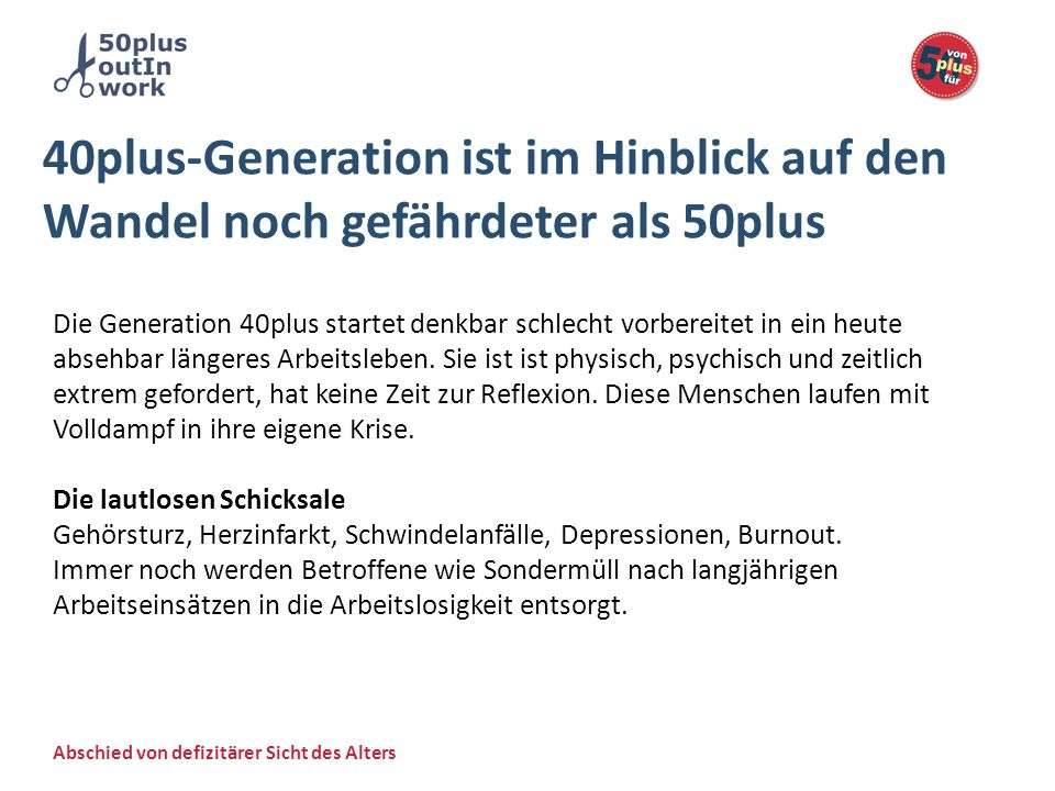 Abschied von defizitärer Sicht des Alters 40plus-Generation ist im Hinblick auf den Wandel noch gefährdeter als 50plus Die Generation 40plus startet d