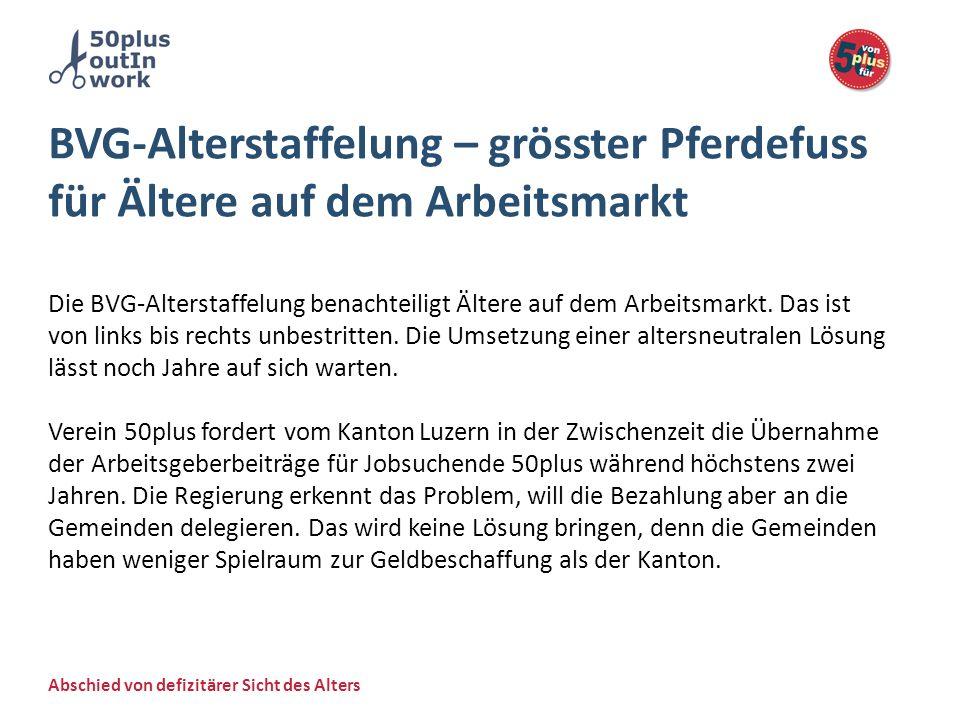 Abschied von defizitärer Sicht des Alters BVG-Alterstaffelung – grösster Pferdefuss für Ältere auf dem Arbeitsmarkt Die BVG-Alterstaffelung benachteil