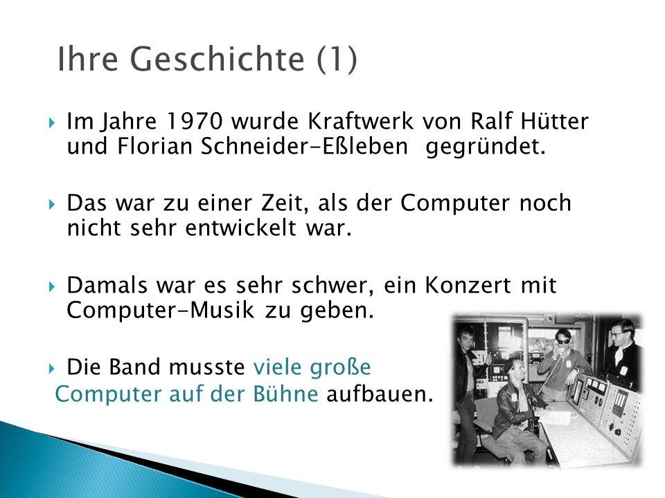 Im Jahre 1970 wurde Kraftwerk von Ralf Hütter und Florian Schneider-Eßleben gegründet. Das war zu einer Zeit, als der Computer noch nicht sehr entwick