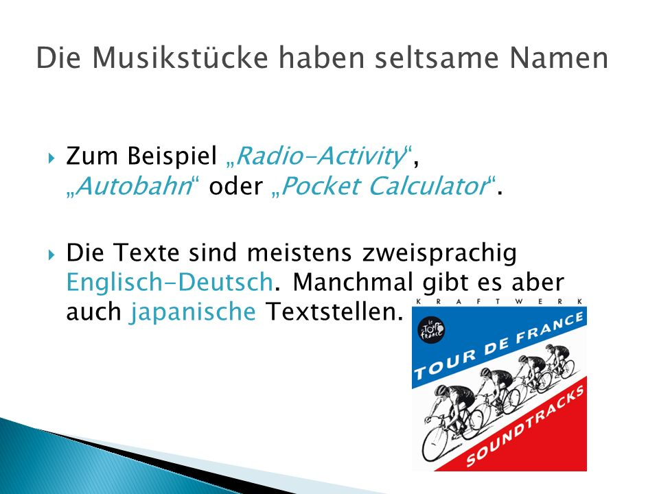 Zum Beispiel Radio-Activity,Autobahn oder Pocket Calculator.