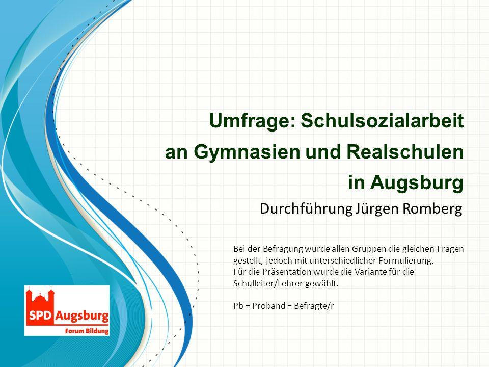 Umfrage: Schulsozialarbeit an Gymnasien und Realschulen in Augsburg Durchführung Jürgen Romberg Bei der Befragung wurde allen Gruppen die gleichen Fra