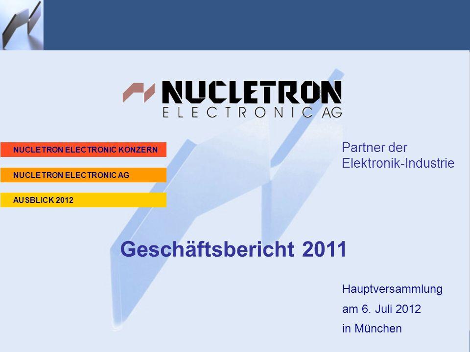 Geschäftsbericht 2010 Hauptversammlung am 6. Juli 2012 in München Geschäftsbericht 2011 Partner der Elektronik-Industrie NUCLETRON ELECTRONIC KONZERN