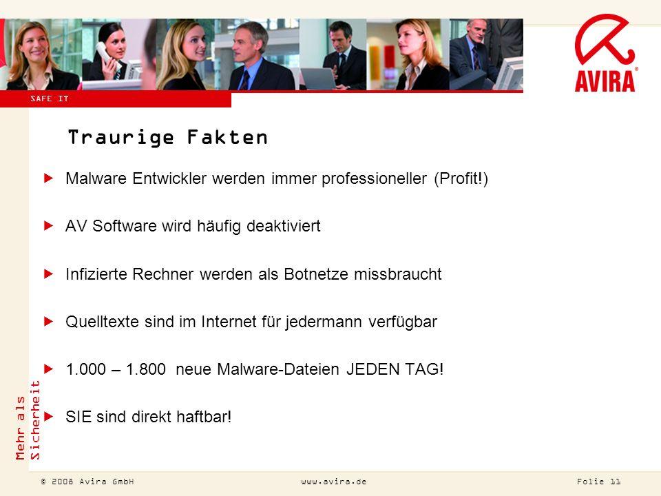 © 2007 Avira GmbH !Diesen Titel bitte auch ändern (Ansicht Master Folienmaster)! Mehr als Sicherheit Folie 11 © 2008 Avira GmbHwww.avira.de SAFE IT Tr