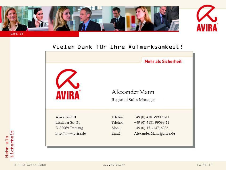© 2007 Avira GmbH !Diesen Titel bitte auch ändern (Ansicht Master Folienmaster)! Mehr als Sicherheit Folie 12 © 2008 Avira GmbHwww.avira.de SAFE IT Vi