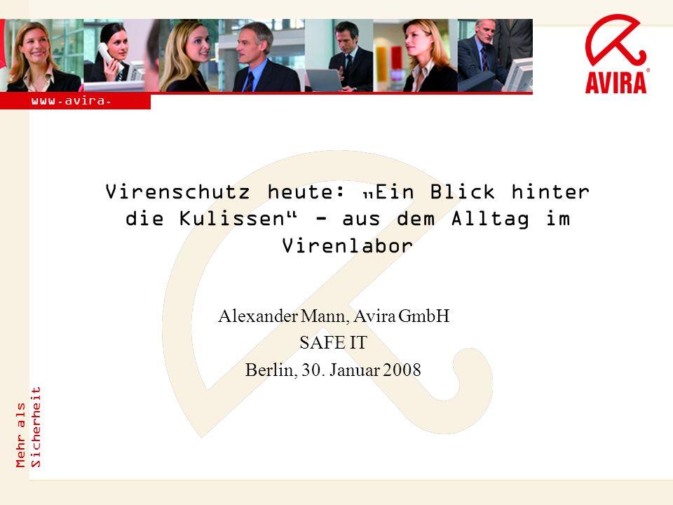 Virenschutz heute: Ein Blick hinter die Kulissen - aus dem Alltag im Virenlabor Alexander Mann, Avira GmbH SAFE IT Berlin, 30. Januar 2008 Mehr als Si