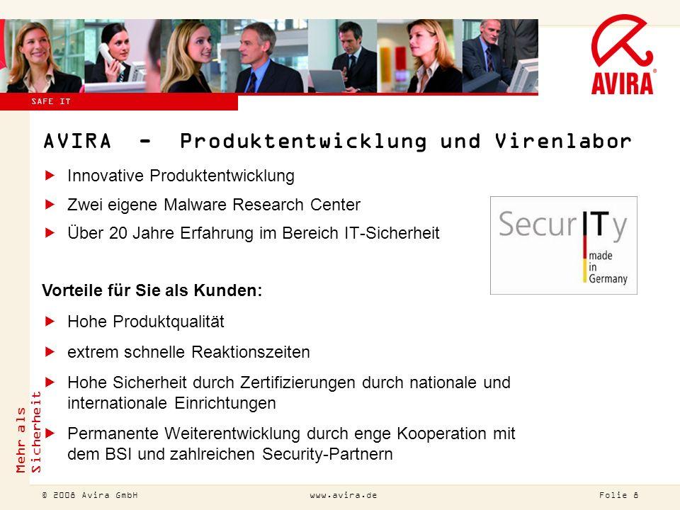© 2007 Avira GmbH !Diesen Titel bitte auch ändern (Ansicht Master Folienmaster)! Mehr als Sicherheit Folie 8 © 2008 Avira GmbHwww.avira.de SAFE IT AVI