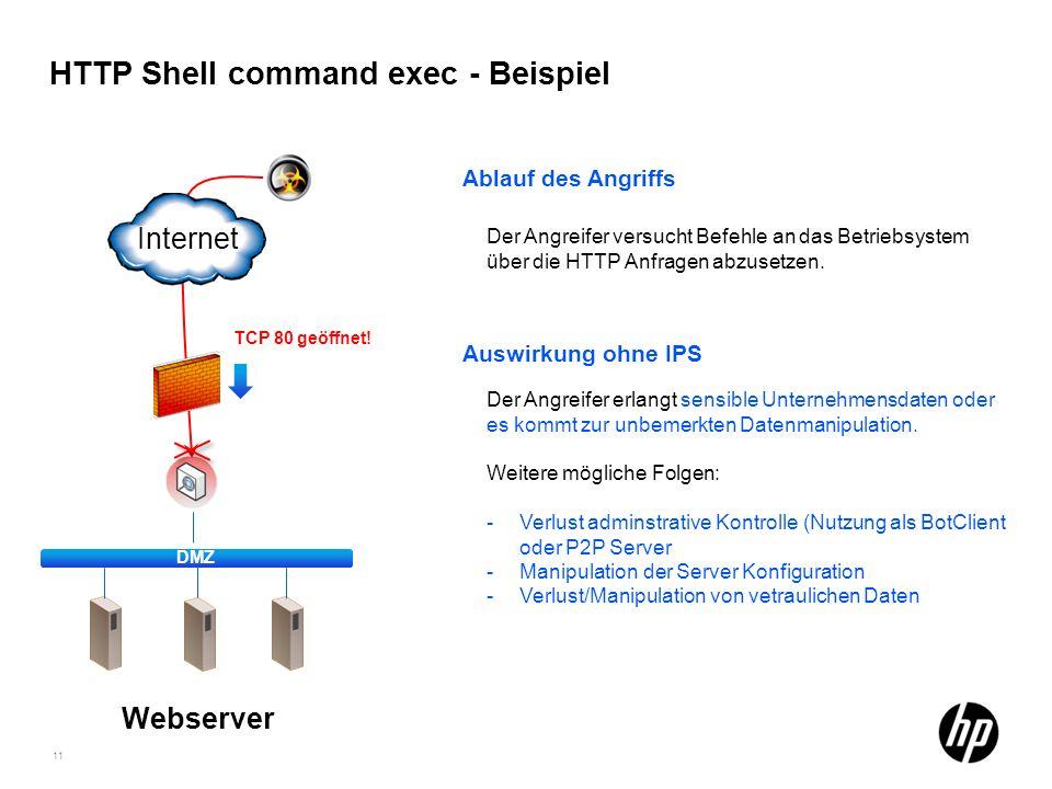 11 HTTP Shell command exec - Beispiel Ablauf des Angriffs Auswirkung ohne IPS Der Angreifer erlangt sensible Unternehmensdaten oder es kommt zur unbem