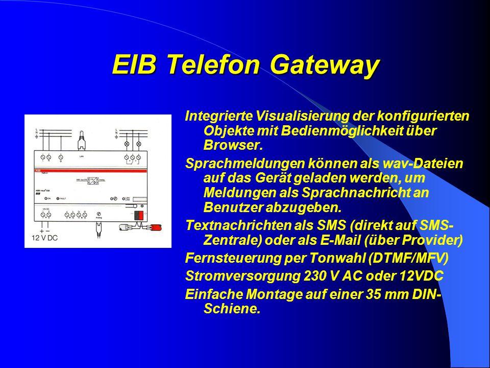 EIB Telefon Gateway Mit dem Telefon- Gateway können konfigurierbare Sprachmeldungen E-Mail oder SMS-Benachrichtigungen über das Telefonnetz abgesetzt werden.