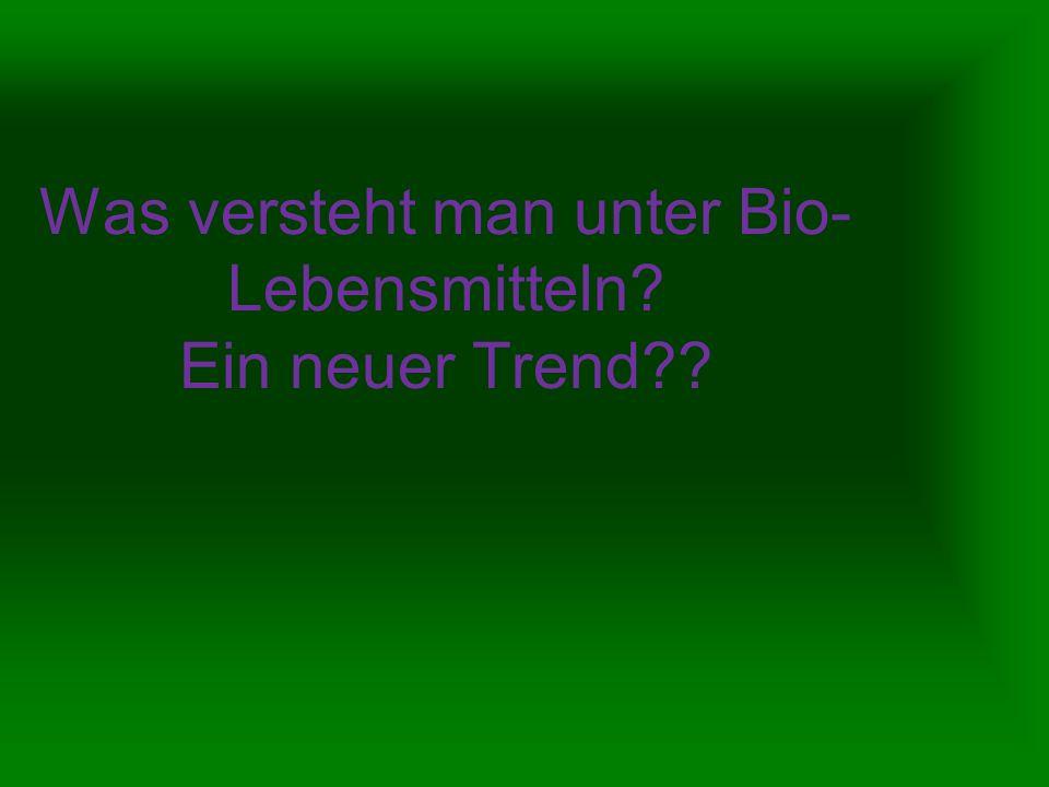 Was versteht man unter Bio- Lebensmitteln? Ein neuer Trend??
