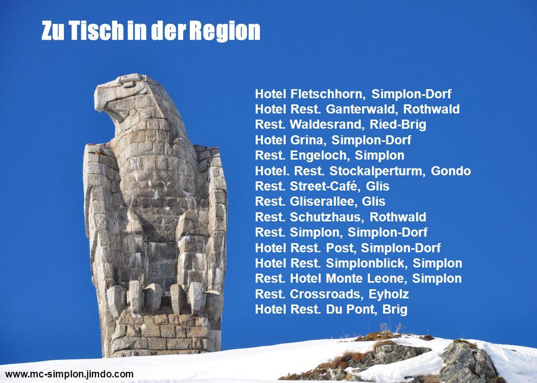Hotel Fletschhorn, Simplon-Dorf Hotel Rest. Ganterwald, Rothwald Rest. Waldesrand, Ried-Brig Hotel Grina, Simplon-Dorf Rest. Engeloch, Simplon Hotel.