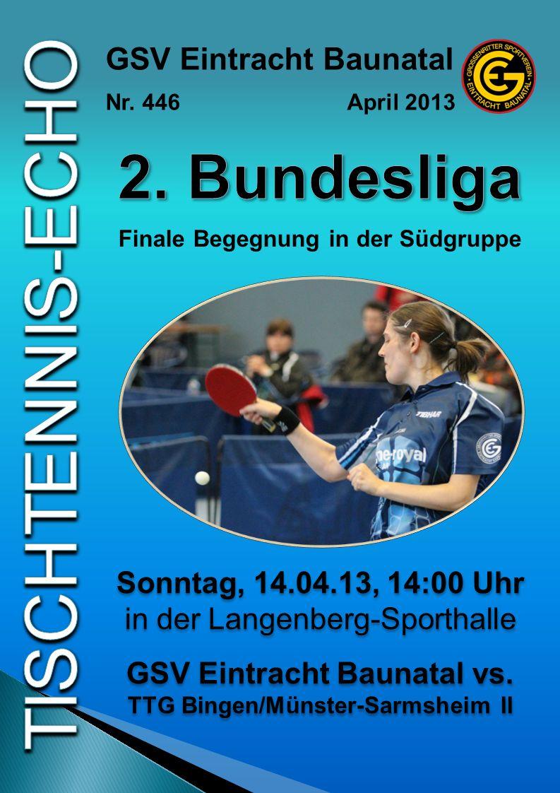 Sonntag, 14.04.13, 14:00 Uhr in der Langenberg-Sporthalle GSV Eintracht Baunatal vs. TTG Bingen/Münster-Sarmsheim II Sonntag, 14.04.13, 14:00 Uhr in d
