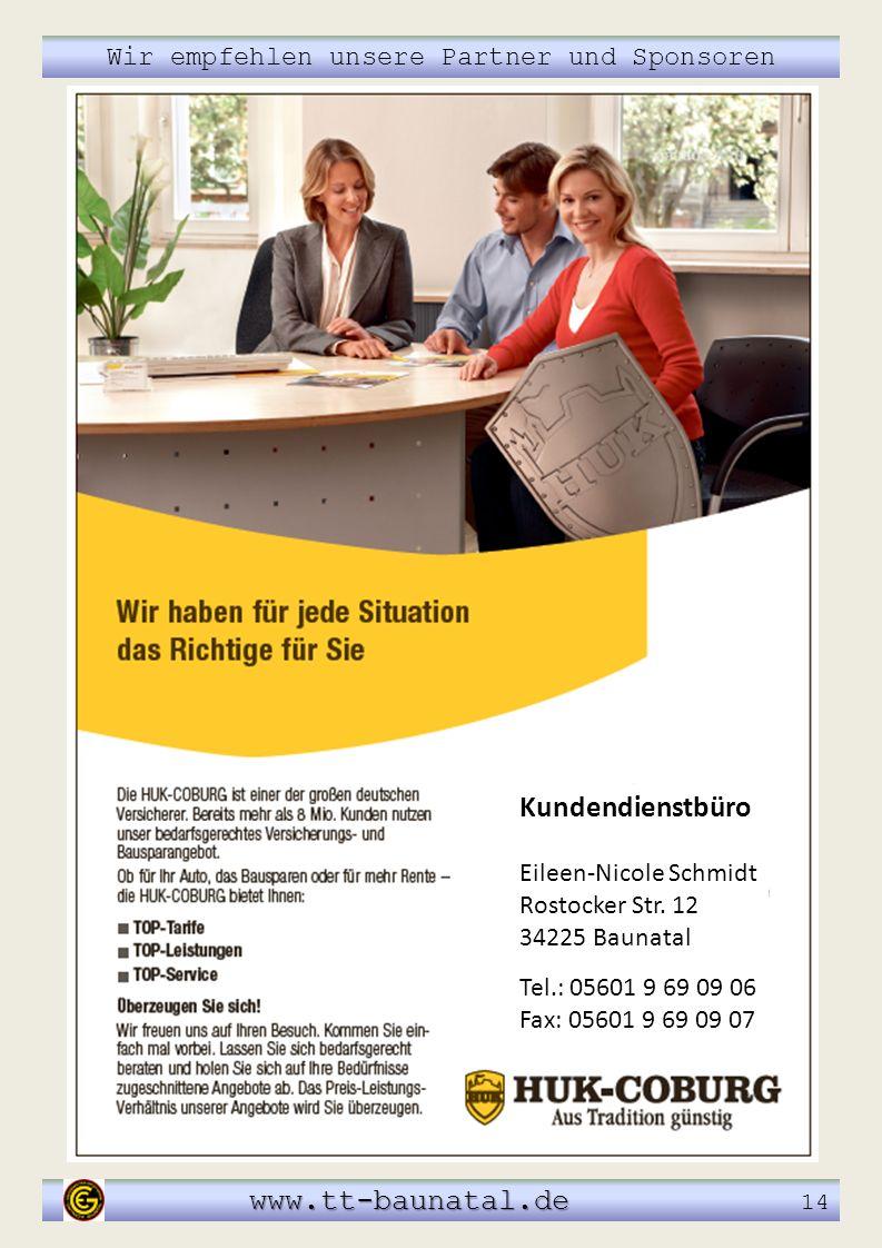 Wir empfehlen unsere Partner und Sponsoren www.tt-baunatal.de www.tt-baunatal.de 14 Kundendienstbüro Eileen-Nicole Schmidt Rostocker Str. 12 34225 Bau