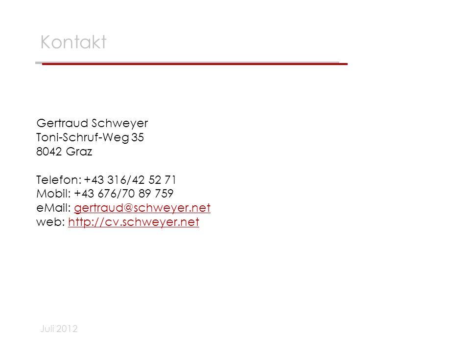 Juli 2012 Kontakt Gertraud Schweyer Toni-Schruf-Weg 35 8042 Graz Telefon: +43 316/42 52 71 Mobil: +43 676/70 89 759 eMail: gertraud@schweyer.netgertra