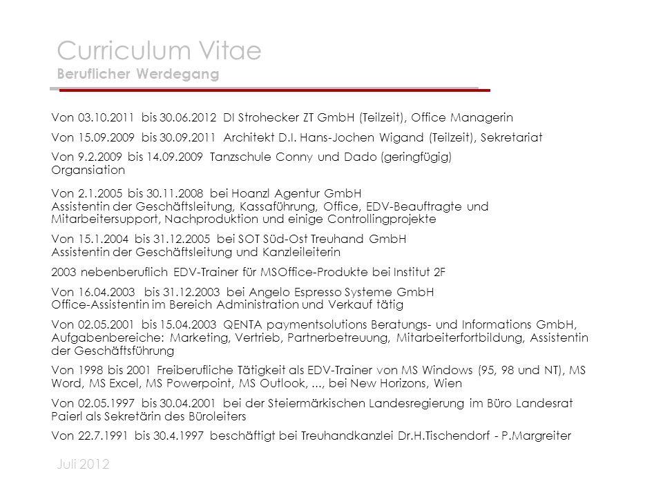 Juli 2012 Curriculum Vitae Beruflicher Werdegang Von 03.10.2011 bis 30.06.2012 DI Strohecker ZT GmbH (Teilzeit), Office Managerin Von 15.09.2009 bis 3