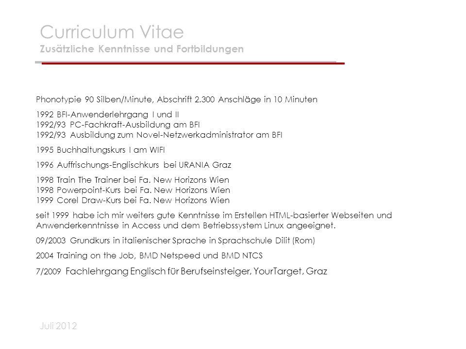 Juli 2012 Curriculum Vitae Zusätzliche Kenntnisse und Fortbildungen Phonotypie 90 Silben/Minute, Abschrift 2.300 Anschläge in 10 Minuten 1992 BFI-Anwe