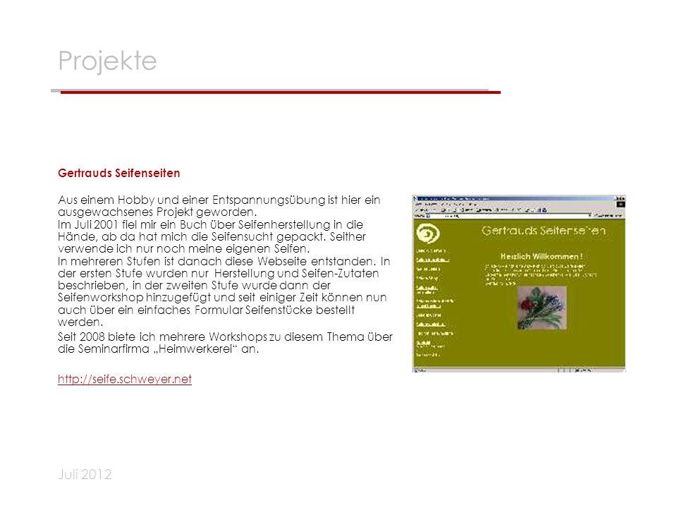 Juli 2012 Projekte Gertrauds Seifenseiten Aus einem Hobby und einer Entspannungsübung ist hier ein ausgewachsenes Projekt geworden. Im Juli 2001 fiel