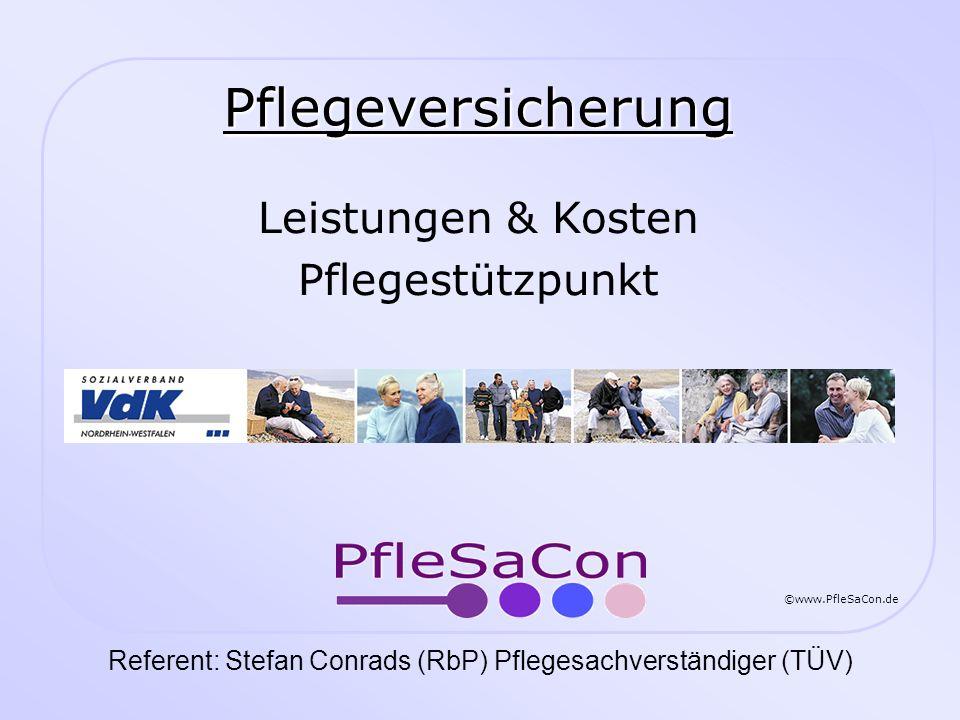 ©www.PfleSaCon.de Stefan Conrads (RbP) Pflegesachverständiger (TÜV) 19.10.2012 VdK Rhein-Erft-Kreis 2 Leistungen der Pflegeversicherung Was kostet ein Heimplatz.