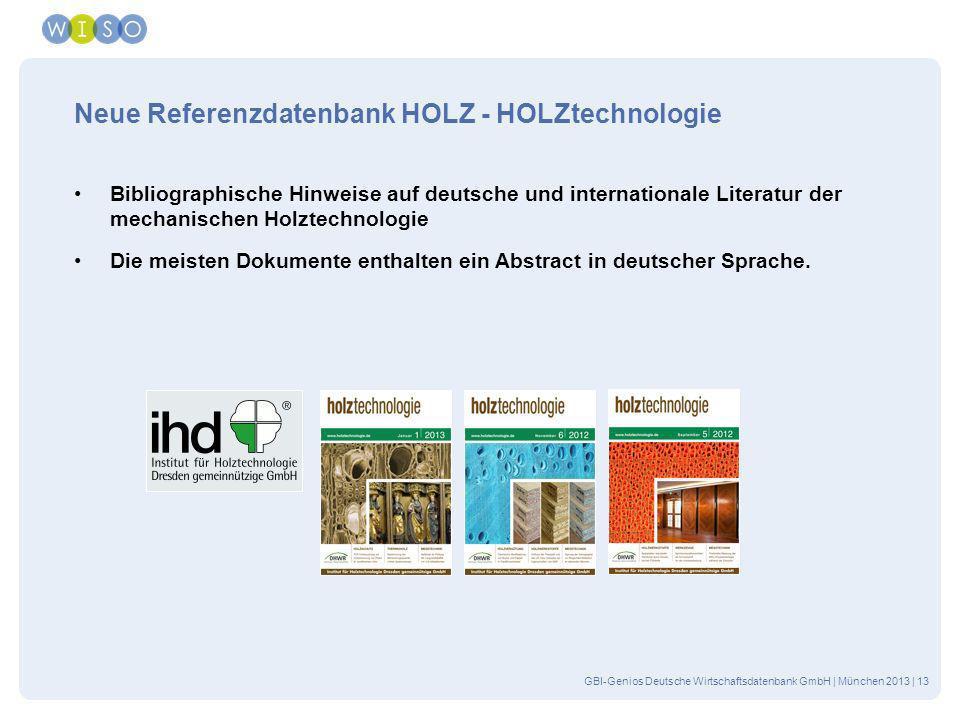 GBI-Genios Deutsche Wirtschaftsdatenbank GmbH | München 2013 | 13 Neue Referenzdatenbank HOLZ - HOLZtechnologie Bibliographische Hinweise auf deutsche