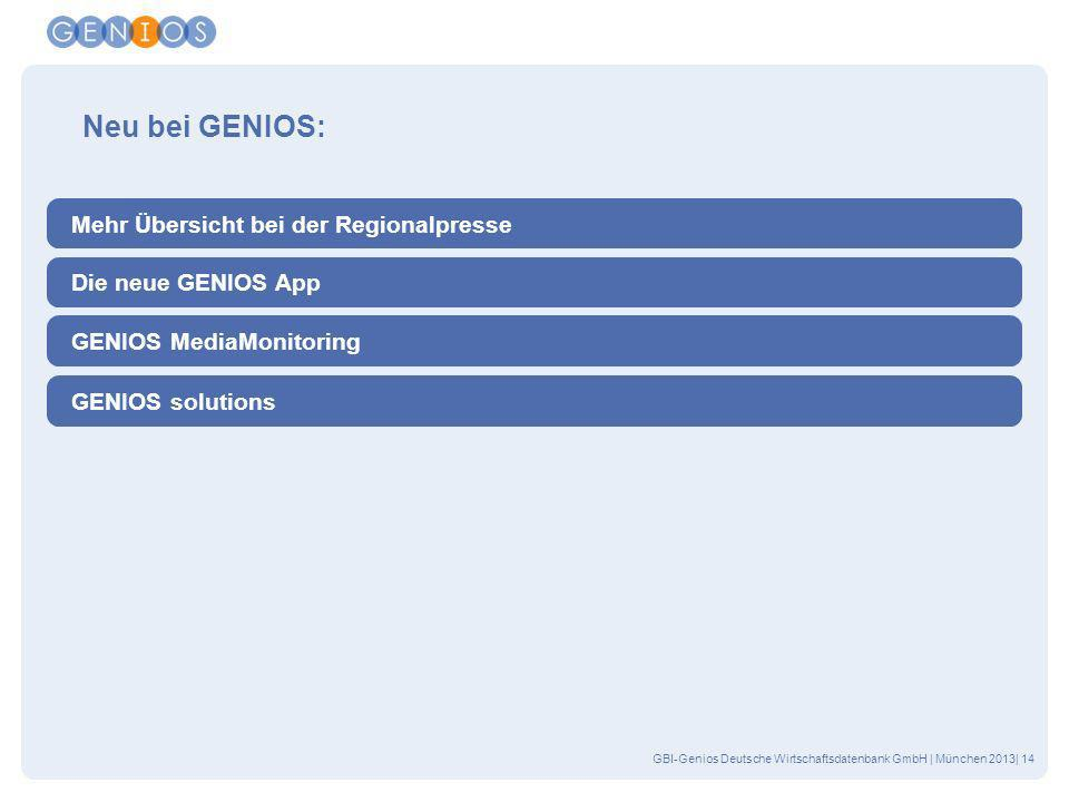 GBI-Genios Deutsche Wirtschaftsdatenbank GmbH | München 2013| 14 Neu bei GENIOS: Mehr Übersicht bei der Regionalpresse Die neue GENIOS App GENIOS Medi